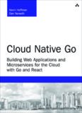 Cloud Native Go  Building Web Applications and Microservices for the Cloud with Go and React