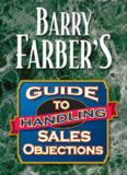 Barry Farber's Guide To Handling Sales Objections