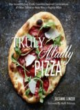 Truly madly pizza : one incredibly easy crust, countless inspired combinations & other tidbits to make pizza a nightly affair