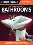 Black & Decker The Complete Guide to Bathrooms, Third Edition: *Remodeling on a budget * Vanities & Cabinets * Plumbing & Fixtures * Showers, Sinks & Tubs