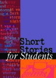 Short Stories For Students: Presenting Analysis, Context, and Criticism on Commonly Studied Short Stories, Volume 21