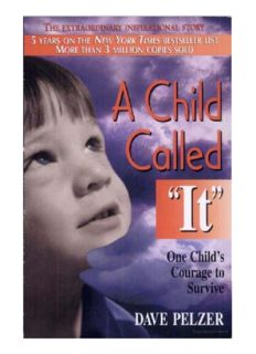 A Child Called ''It'': One Child's Courage to Survive