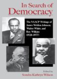 In Search of Democracy: The NAACP Writings of James Weldon Johnson, Walter White, and Roy Wilkins