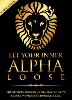 Alpha Male: Stop Being a Wuss - Let Your Inner Alpha Loose! How to Be a Chick Magnet, Boost Your Confidence to the Roof, Develop a Charismatic Personality and Dominate Your Life Like a True Alpha Male