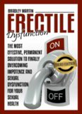 Erectile Dysfunction: The Most Effective, Permanent Solution to Finally Overcoming Impotence and Sexual Dysfunction for Your Sexual Health (BONUS INCLUDED,Impotence, Premature Ejaculation)