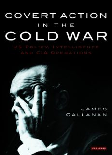 Covert Action in the Cold War: US Policy, Intelligence and CIA Operations (International Library of Twentieth Century History, Volume 21)
