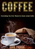 Coffee : everything you ever wanted to know about coffee