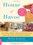 House of havoc : how to make, and keep, a beautiful home despite cheap spouses, messy kids, and other difficult roommates