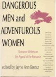 Dangerous Men & Adventurous Women: Romance Writers on the Appeal of the Romance (New Cultural Studies Series)