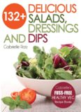 132+ delicious salads, dressings and dips : more than 132 delicious, adaptable salads, dressings and dips - Gabrielle's fuss-free healthy veg recipes with easy-to-find ingredients