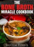 Bone Broth: The Bone Broth Miracle Cookbook (Bone Broth Diet, Bone Broth Power, Bone Broth Recipes