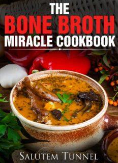 Bone Broth: The Bone Broth Miracle Cookbook (Bone Broth Diet, Bone Broth Power, Bone Broth Recipes, Bone Broth Cookbook, Bone Broth Secret)