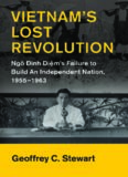 Vietnam's Lost Revolution: Ngô Đình Diệm's Failure to Build an Independent Nation, 1955-1963