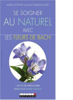 Se soigner au naturel avec les fleurs de Bach : l'art de se faire du bien grâce aux élixirs floraux