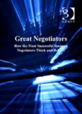 Great Negotiators: How the Most Successful Negotiators Think and Behave