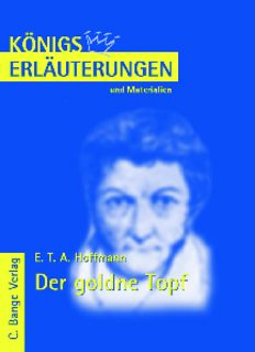 Erläuterungen zu E.T.A Hoffmann: Der goldne Topf (Königs Erläuterungen und Materialien, Band 474)
