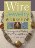 Wire-Jewelry Workshop  Techniques For Working With Wire & Beads