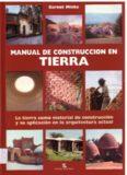 Manual de construccion en tierra : la tierra como material de construccion y su aplicacion en la