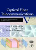 Optical Fiber Telecommunications V A, Fifth Edition: Components and Subsystems (Optics and Photonics)