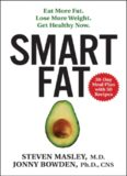 Smart fat : eat more fat, lose more weight, get healthy now