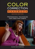 Color Correction Handbook: Professional Techniques for Video and Cinema (Digital Video & Audio Editing Courses) 2nd Edition