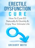 Erectile Dysfunction Cure: How To Cure ED Naturally & Quickly & Enjoy Your Intimate Life (Jelqing, Male Enhancement, ED Cure, Erectile Dysfunction, Infertility)