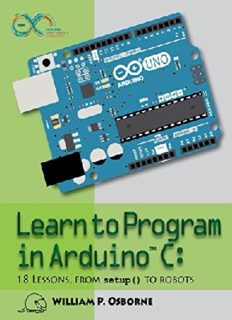 Learn to Program in Arduino C.  18 Lessons, From setup() to Robots