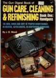 Gun Digest Book of Gun Care: Cleaning & Refinishing, Book 1: Handguns (The How, When and Why of Proper Maintenance: Revolvers, Autoloaders, Blackpower Handguns)
