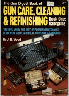 Gun Digest Book of Gun Care: Cleaning & Refinishing, Book 1: Handguns (The How, When and Why of Proper Maintenance: Revolvers, Autoloaders, Blackpower Handguns)
