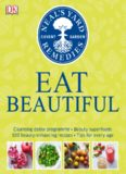 Eat Beautiful: Cleansing Detox Programme, Beauty Superfoods, 100 Beauty-Enhancing Recipes, Tips