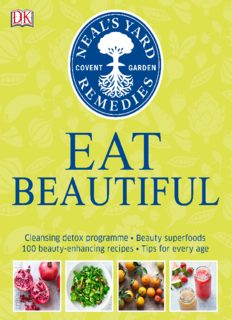 Eat Beautiful: Cleansing Detox Programme, Beauty Superfoods, 100 Beauty-Enhancing Recipes, Tips for Every Age