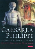 Caesarea Philippi: Banias, The Lost City of Pan