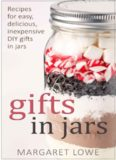 Gifts in Jars: Recipes for Easy, Delicious, Inexpensive DIY Gifts in Jars