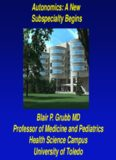 Autonomics: A New Subspecialty Begins Blair P. Grubb MD Professor of Medicine and Pediatrics
