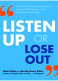 Listen Up or Lose Out: How to Avoid Miscommunication, Improve Relationships, and Get More Done