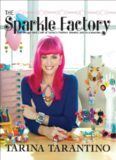 The Sparkle Factory  The Design and Craft of Tarina's Fashion Jewelry and Accessories
