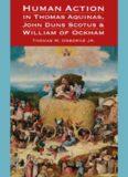 Human Action in Thomas Aquinas, John Duns Scotus, and William of Ockham