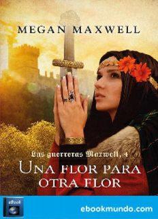 Una flor para otra flor (Las guerreras Maxwell 4)