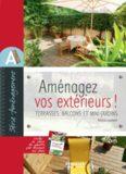 Amenagez vos extérieurs ! Terrasses, balcons et mini-jardins Avec un cahier Découpez vos gabarits !