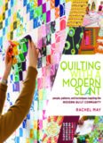 Quilting with a modern slant : people, patterns, and techniques inspiring the Modern Quilt