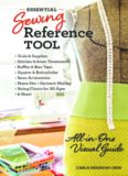 Essential sewing reference tool : all-in-one visual guide - tools & supplies - stitches & seam treatments - ruffles & bias tape - zippers & buttonholes - sewn accessories - home dec - garment making - sizing charts for all ages - & more!