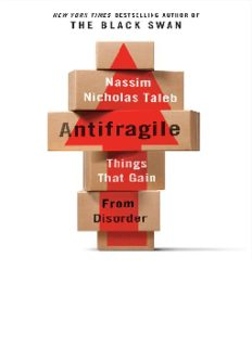 Taleb-Antifragile Things That Gain from Disorder