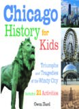 Chicago History for Kids: Triumphs and Tragedies of the Windy City Includes 21 Activities (For Kids