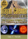 Mayan Calendar Prophecies: Predictions for 2012-2052: What the Mayan civilization's history and mythology can tell us about our future.