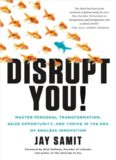 Disrupt You! : Master Personal Transformation, Seize Opportunity, and Thrive in the Era of Endless