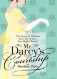 Mr Darcy's Guide to Courtship: The Secrets of Seduction from Jane Austen's Most Eligible Bachelor