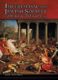 Imperialism and Jewish Society: 200 B.C.E. to 640 C.E. (Jews, Christians, and Muslims from the Ancient to the Modern World)