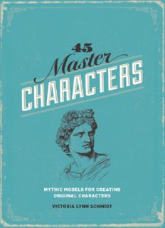 45 Master Characters. Mythic Models for Creating Original Characters