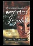 John Paul Jackson – Desenmascarando al Espiritu de Jezabel