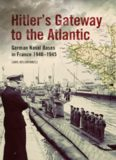 Hitler's Gateway to the Atlantic: German Naval Bases in France 1940-1945 Reporting from the Front